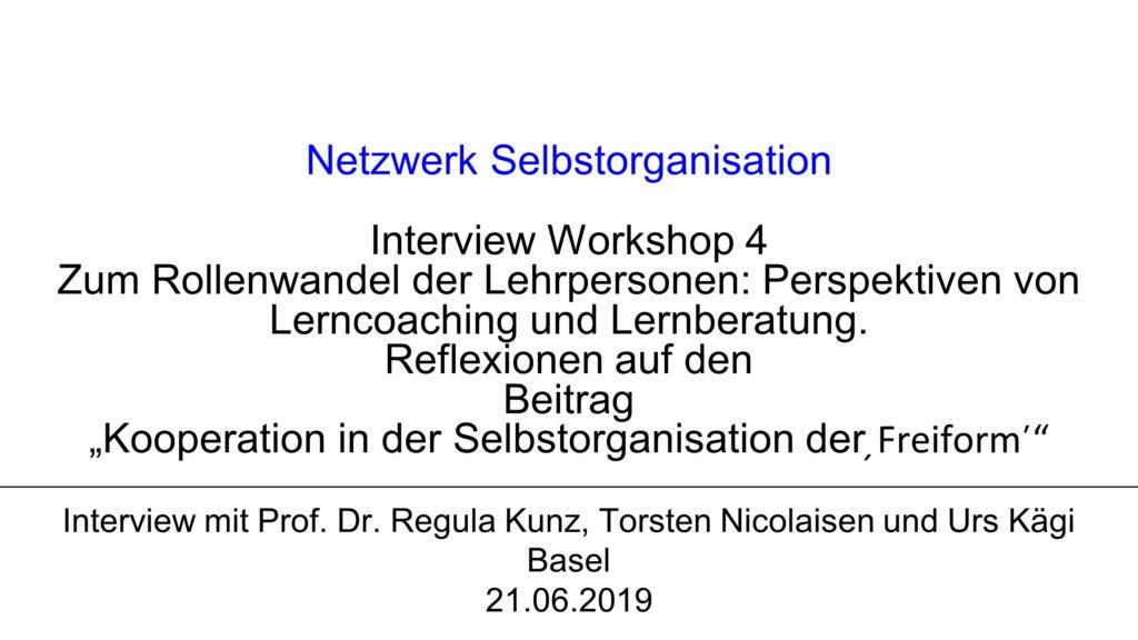 """V1 Workshop 4: Zum Rollenwandel der Lehrpersonen: Perspektiven von Lerncoaching und Lernberatung. Reflexionen auf den Beitrag """"Kooperation in der Selbstorganisation der 'Freiform'"""""""
