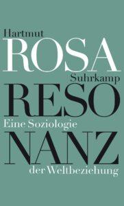 [Literatur] Resonanz – Eine Soziologie der Weltbeziehung